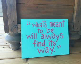 What's meant to be will always find its way; wood sign