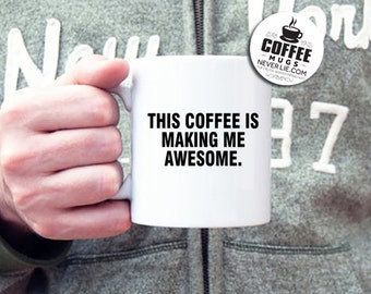 Funny Coffee Mug, This Coffee is Making Me Awesome: cute mug for home or work or gift idea!