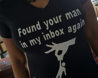 Found Your Man in my Inbox Tee (Fitted) (White Tee, Blk lettering)