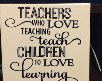 Teachers who love teaching teach children to love learning Tile