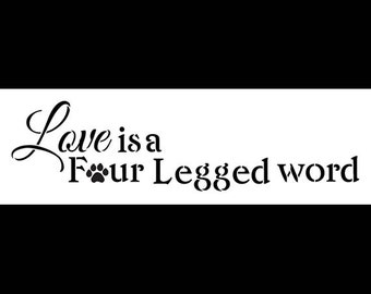 Love is a four legged word-  Word Stencil - Select Size - STCL1196 by StudioR12