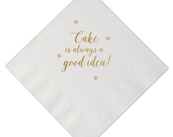Cake is Always a Good Idea Personalized Party Napkins - Set of 100 - Custom Printed Napkins, Birthday Napkins, Foil Stamped Napkins, Favors