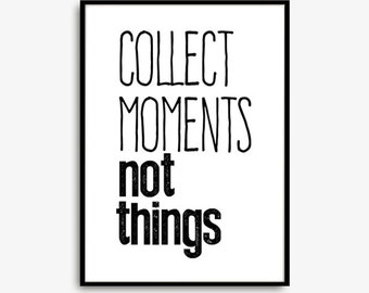 Typographic Print, Quote Wall Art, Collect Moments Not Things Print, Motivational Print, Inspirational Print, Black and White Print, Minimal