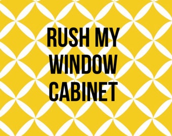 Rush my window cabinet option - please add to have your window cabinet on a rush