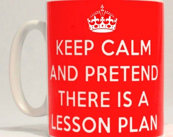Keep Calm And Pretend There Is A Lesson Plan Mug Can Personalise Teacher Gift