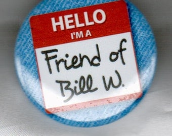 I am a Friend of Bill W. Alcoholics Anonymous. 1.5-inch button pin or magnet.