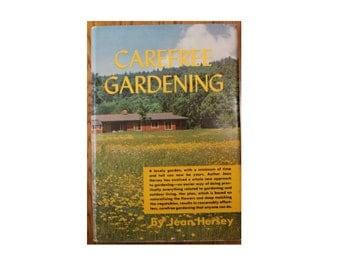 Carefree Gardening 1961 Hardcover Simple and Reasonably Effortless Gardening by Jean Hershey