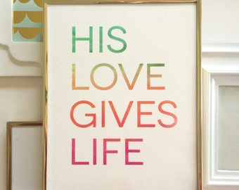 12x16 His Love Gives Life, Watercolor Words