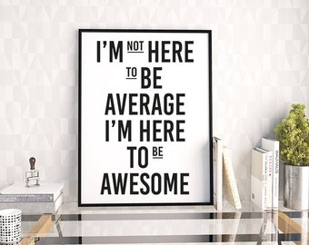 "Inspirational Quote Wall Decor ""I'm Here to Be Awesome"" Typography Print, Motivational Print, Motivational Poster, Motivational Quote"