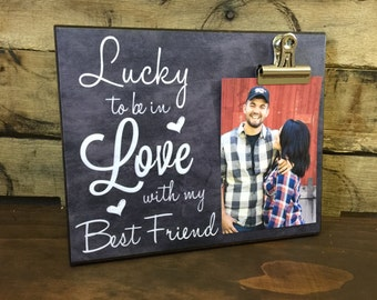 Lucky to be in Love with my Best Friend, Gift For Her, Anniversary Gift, Gift, Gift For Him, 8x10 Photo Board With Clip Display