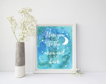INSTANT DOWNLOAD, I Love You To The Moon and Back, Child's Room, Picture Quote, Blue Watercolor, Baby Shower, Quote Print, Nursery Art