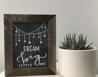 Handmade Salvaged Barn Wood 10 x12 Chalkboard with Hand Lettered Design- Dream Big Little One