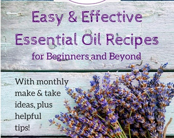 The Oily Girl's Guide: Easy & Effective Essential Oil Recipes for Beginners and Beyond