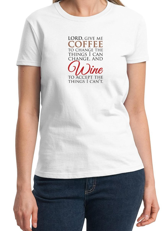 Lord give me Coffee / Wine -  Ladies T-Shirt (Colors Available too)