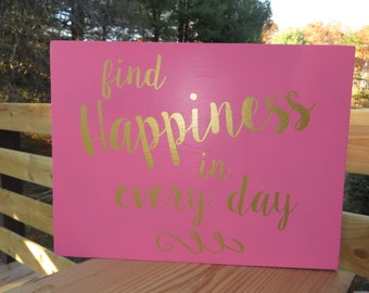 Find Happiness in Every Day - Wooden Sign