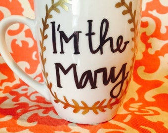 Hand Painted I'm the Mary coffee mug