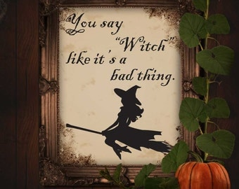 Printable Quote/ You Say Witch Like It's a Bad Thing / Printable/ Wall Art/ Instant Download/ Inspirational Quote/ Motivational Print