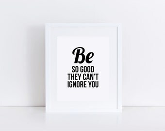 Be so good they can't ignore you, Office Quote Wall Decor, men office art, office quotes men, office quote signs, office quote poster, motto