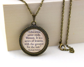 Sherlock Holmes, 'Education Never Ends', Arthur Conan Doyle Book Quote Necklace.