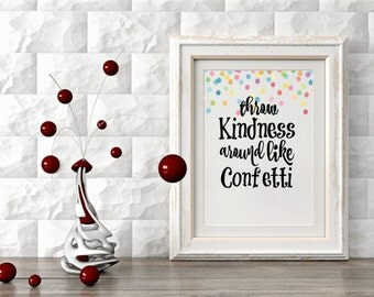 "Typography Art print,""Throw Kindness Around Like Confetti"",Printable Art,Colorful Confetti,Inspirational Quote,Motivational Quote,Dorm Decor"