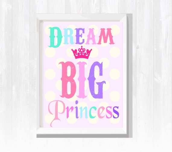 Dream Big Princess Wall Art- Girlu0027s Room Wall Decor- Baby Girlu0027s Nursery-  Printable