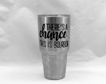 There's a chance this is Bourbon-Yeti Decal-Quote Decals-Yeti Vinyl Decal-RTIC Decals-Bourbon Vinyl Decals-Yeti Decals