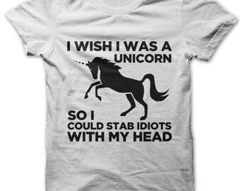 Unicorn Shirt I Wish I Was A Unicorn So I Could Stab Idiots With My Head t-shirt Kawaii Clothing