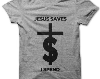 Jesus Saves I Spend t-shirt