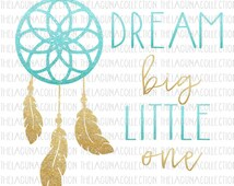 Dream Big Little One SVG, Baby Girl Svg, Dream Catcher svg file, Dream Big, Feather Dreamcatcher, Cutting File, SVG File, Clipart, dxf, png,