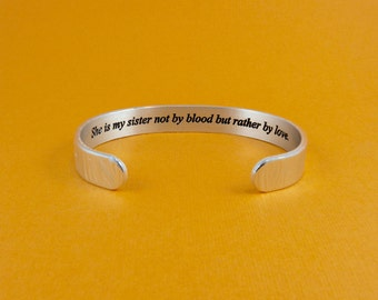 Best Friend Gift ~ She is my sister not by blood but rather by love. ~ Bridesmaids Gifts / Birthday Gift ~ Hidden message cuff bracelet