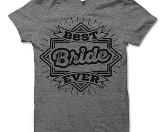 Best Bride Ever Shirt. Cool and Funny Gifts for Bride.