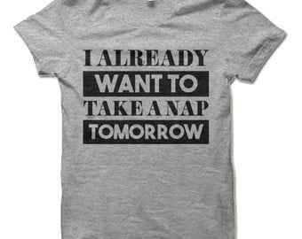 I Already Want To Take a Nap Tomorrow T-Shirt. Funny Shirts.