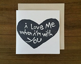 i love me when i'm with you - notecard - hand printed - blank inside - greeting card