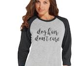 Dog Hair Don't Care Shirt - Dog Lover Gift - Funny Shirt - Womens Grey Raglan T-shirt - Humorous Tshirt - Gift for Her - Gift for Friend