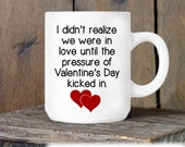 Valentine's Coffee Mug, Funny Valentine's Day, Novelty Ceramic Mug, Humorous Coffee Cup Gift, Gift for Her or Him, Coffee Lover Gift Idea