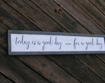 Today is a good day for a good day, Fixer Upper Farmhouse Decor Sign for you inspirational and motivational decor,  Great for a gift