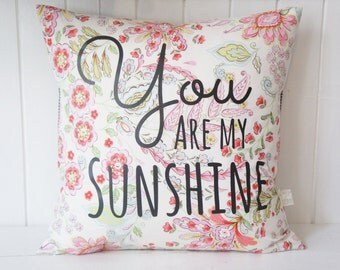 You are my Sunshine Pillow Cover, 20x20, Pink and green floral