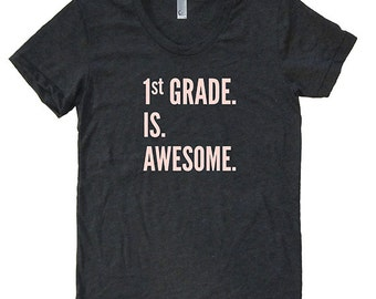 1st Grade Teacher Shirt - First Grade is Awesome Back to School Womens Shirt - Shirt for Teacher PolyBlend / Triblend School Teaching Tshirt