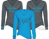 6 Bride and Bridesmaids That's What She Said Long Sleeve Vneck Shirts, Monogrammed - I Said Yes!