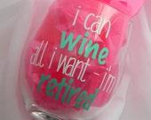 Retirement Gift, Retirement Wine Glass, Retirement Present, I can wine all I want I'm retired, Retirement Party, I'm Retired Wine Glass Gift