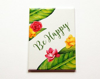 Be Happy magnet, Kitchen Magnet, Large Magnet, ACEO, Floral magnet, Be Happy, Happiness, Bright Colors, Flowers (5892)