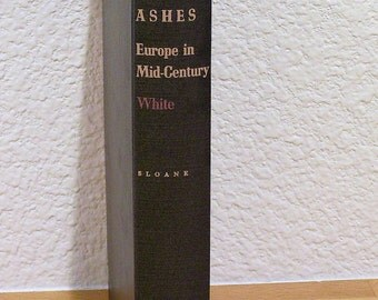 Fire in the Ashes, Europe in Mid Century by Theodore H. White, Vintage 1953