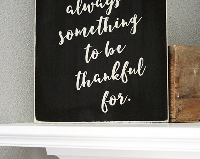 "12x14"" There Is Always Something To Be Thankful For Wood Sign - Thanksgiving - Dining Room - Home - Home Decor - Grateful - Family - Love"