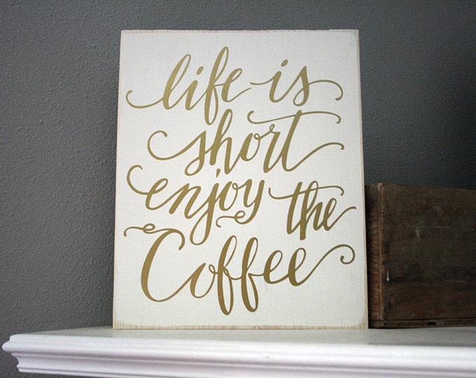 "12x14"" Life Is Short Enjoy The Coffee Wood Sign"