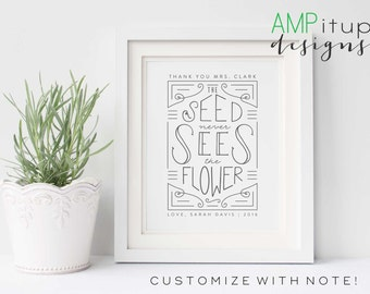 Custom Printable Teacher Gift - The Seed Never Sees the Flower - Teacher Gift- Chalkboard Teacher Printable - End of Year Gift - Customized