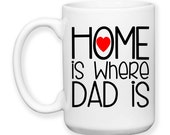 Coffee Mug, Home Is Where Dad Is Father's Day Dad's Birthday I Love My Dad, Gift Idea, Large Coffee Cup 15 oz
