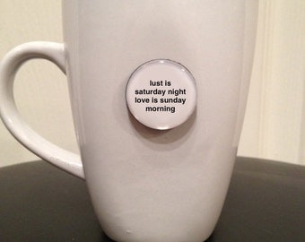 Quote | Mug | Magnet | Lust Is Saturday Night Love Is Sunday Morning