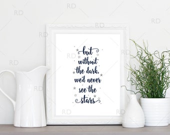 But without the dark, we'd never see the stars - PRINTABLE Wall Art / Nursery Room Print / Nursery Art / Wall Art / Office Art / Stars Print