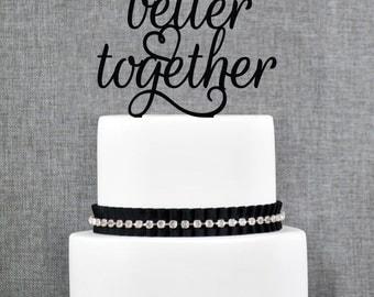 Better Together Wedding Cake Topper, Script Better Together Wedding Cake Topper, Elegant Better Together Cake Topper- (T256)