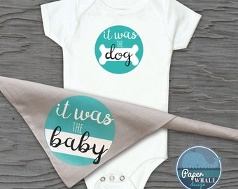 Baby/Dog Onesie and Bandana Set, It was the Baby Bandana, It was the Dog Onesie, Blame the Dog, Dog Lover onesie, Dog brother, Dog Sister